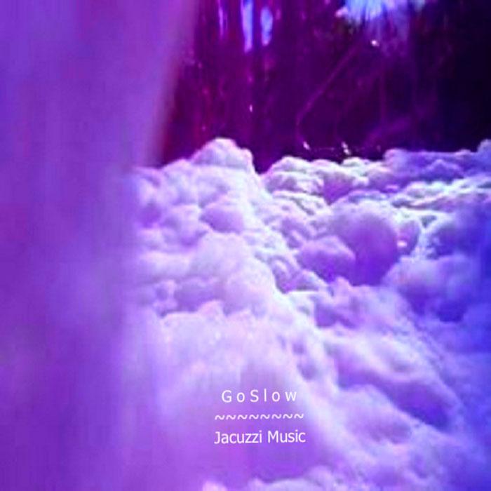 G o S l o w – Jacuzzi Music