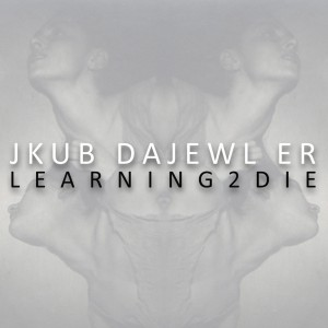 Jkub Dajewl Er - Learning 2 Die
