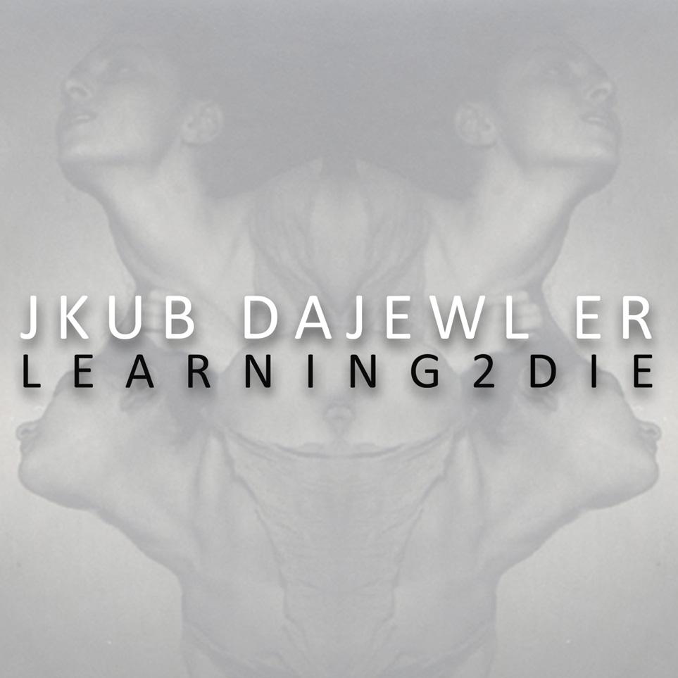 Jkub Dajewl Er - Learning 2 Die